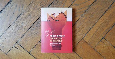 Nelle terre di nessuno, Chris Offutt, minimum fax